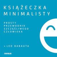 Książeczka minimalisty. Prosty przewodnik szczęśliwego człowieka - Leo Babauta - audiobook