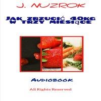 Jak zrzucić 40 kg w trzy miesiące - J. Nuzrok - audiobook