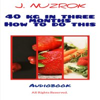 40 kg in three months. How to do this - J. Nuzrok - audiobook