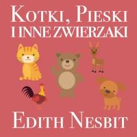 Kotki, Pieski i inne zwierzaki - Edith Nesbit - audiobook