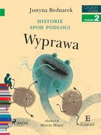 Historie spod podłogi - Wyprawa - Justyna Bednarek - ebook