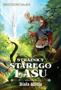 Strażnicy Starego Lasu 1. Biała Wieża - Grzegorz Gajek - ebook