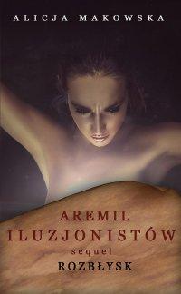 Aremil Iluzjonistów: Sequel. Rozbłysk - Alicja Makowska - ebook
