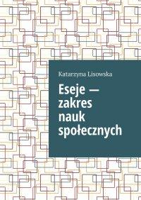 Eseje— zakres nauk społecznych - Katarzyna Lisowska - ebook
