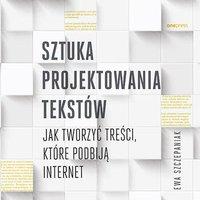Sztuka projektowania tekstów. Jak tworzyć treści, które podbiją internet - Ewa Szczepaniak - audiobook