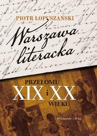 Warszawa literacka przełomu XIX i XX wieku