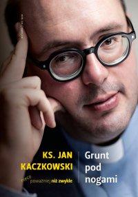 Grunt pod nogami. Ksiądz Jan Kaczkowski nieco poważniej niż zwykle - ks. Jan Kaczkowski - ebook