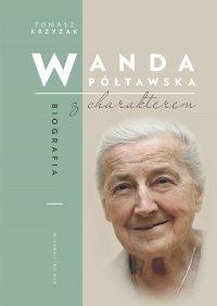 Wanda Półtawska. Biografia z charakterem - Tomasz Krzyżak - ebook