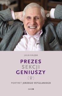 Prezes Sekcji Geniuszy. Portret Jerzego Vetulaniego - Julia Kalęba - ebook