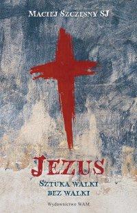 Jezus. Sztuka walki bez walki - Julia Kalęba - ebook
