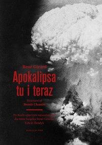 Apokalipsa tu i teraz - René Girard - ebook
