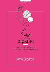 Żyj pięknie - Pema Chödrön - ebook