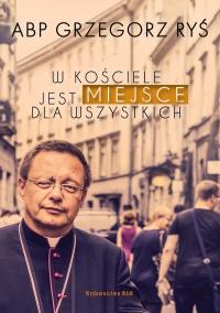 W Kościele jest miejsce dla wszystkich - Abp Grzegorz Ryś - ebook
