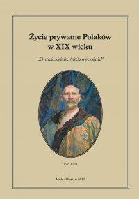 Życie prywatne Polaków w XIX wieku. Tom VIII. O mężczyźnie (nie)zwyczajnie - Jarosław Kita - ebook