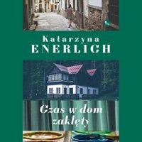 Czas w dom zaklęty - Katarzyna Enerlich - audiobook
