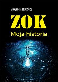 ZOK. Moja historia - Aleksandra Lewkowicz - ebook