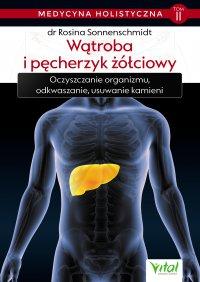 Medycyna holistyczna. Tom II. Wątroba i pęcherzyk żółciowy. Oczyszczanie organizmu, odkwaszanie, usuwanie kamieni