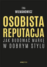 Osobista reputacja. Jak budować markę w dobrym stylu - Ewa Wilmanowicz - ebook