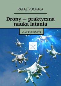 Drony— praktyczna nauka latania - Rafał Puchała - ebook