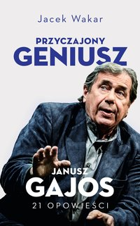 Przyczajony geniusz. Opowieści o Januszu Gajosie - Jacek Wakar - ebook