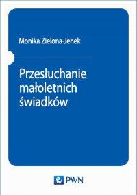 Przesłuchanie małoletnich świadków - Monika Zielona-Jenek - ebook