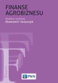 Finanse agrobiznesu - Sławomir Juszczyk - ebook