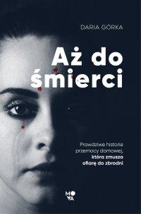 Aż do śmierci. Prawdziwe historie przemocy domowej, która zmusza ofiarę do zbrodni