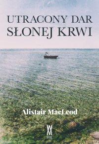 Utracony dar słonej krwi - Alistair MacLeod - ebook