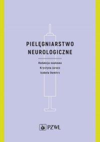 Pielęgniarstwo neurologiczne - Krystyna Jaracz - ebook