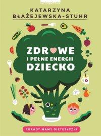 Zdrowe i pełne energii dziecko - Katarzyna Błażejewska-Stuhr - ebook