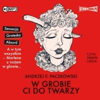 W grobie ci do twarzy - Andrzej F. Paczkowski - audiobook