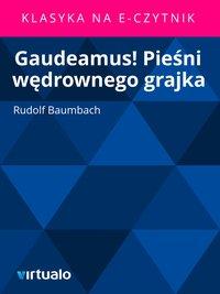 Gaudeamus! Pieśni wędrownego grajka
