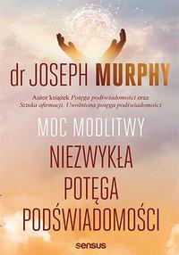 Moc modlitwy. Niezwykła potęga podświadomości - Joseph Murphy - ebook