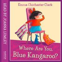 Where Are You, Blue Kangaroo? - Emma Chichester Clark - audiobook