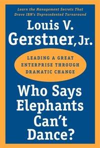 Who Says Elephants Can't Dance? - Jr. Louis V. Gerstner - audiobook