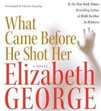 What Came Before He Shot Her - Elizabeth George - audiobook