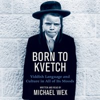 Born To Kvetch - Michael Wex - audiobook