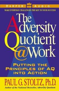 Adversity Quotient  Work - PhD Paul G. Stoltz - audiobook
