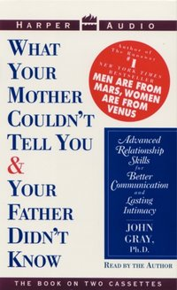 What Your Mother Couldn't Tell You and Your Father Didn't Know - John Gray - audiobook