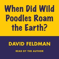 When Did Wild Poodles Roam the Earth? - David Feldman - audiobook