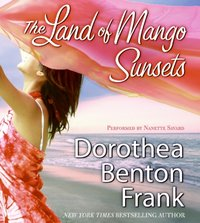 Land of Mango Sunsets - Dorothea Benton Frank - audiobook