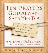 Ten Prayers God Always Says Yes To UNA - Anthony DeStefano - audiobook