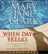 When Day Breaks - Mary Jane Clark - audiobook