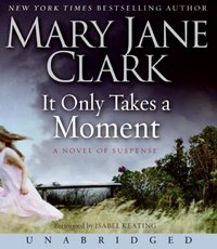It Only Takes a Moment - Mary Jane Clark - audiobook