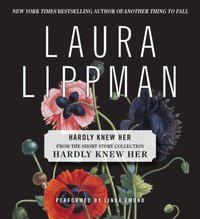 Hardly Knew Her - Laura Lippman - audiobook