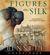 Figures in Silk - Vanora Bennett - audiobook