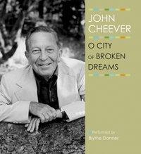 O City of Broken Dreams - John Cheever - audiobook