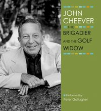Brigadier and the Golf Widow - John Cheever - audiobook