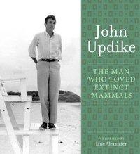 Man Who Loved Extinct Mammals - John Updike - audiobook