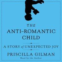 Anti-Romantic Child - Priscilla Gilman - audiobook